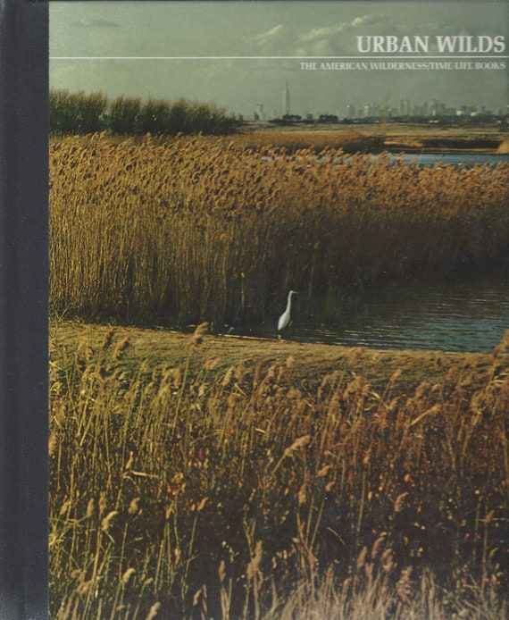 TIME-LIFE: The American Wilderness; Urban Wilds by Ogden Tanner (1975)