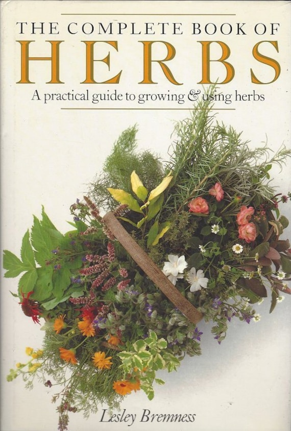 The Complete Book of Herbs: A Practical Guide to Growing and Using Herbs by Lesley Bremness