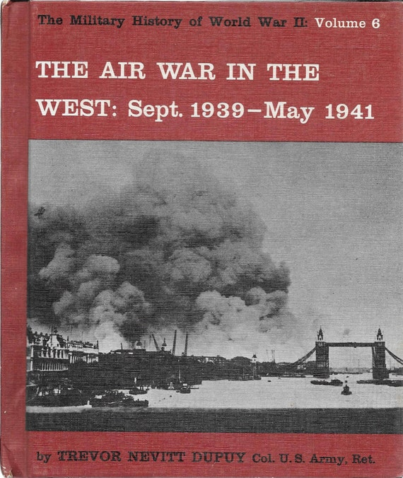 The Military History of WWII: Volume 6  The Air War in the West-Sept. 1939-May 1941