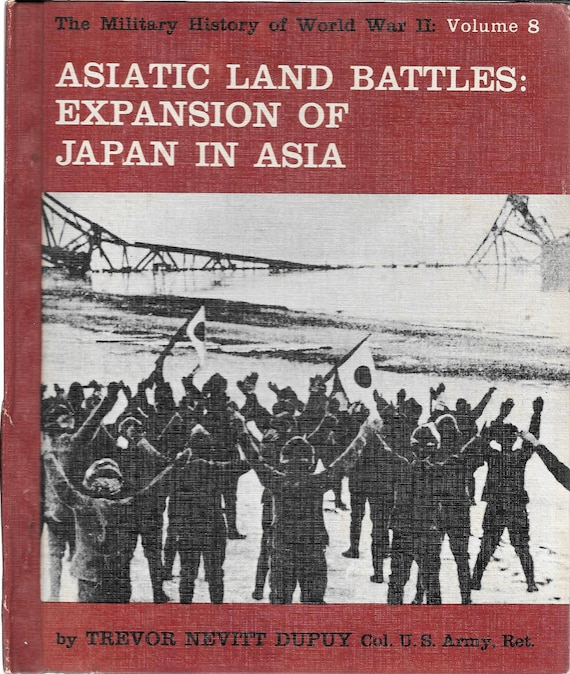The Military History of WWII: Volume 8  Asiatic Land Battles-Expansion of Japan in Asia