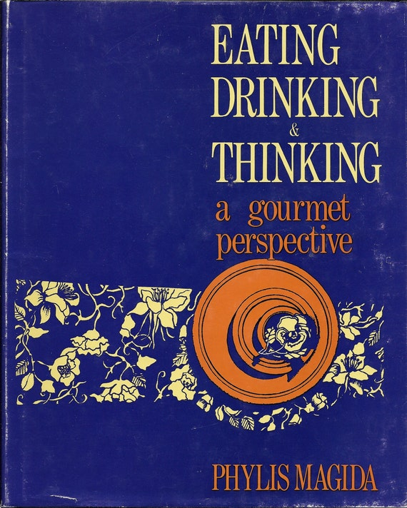 Eating Drinking & Thinking (A Gourmet Perspective) by Phylis Magida 1973