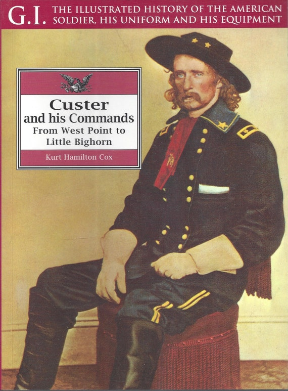 Custer and His Commands: From West Point to Little Bighorn by Kurt Hamilton Cox  (G.I. Series) (Paperback)
