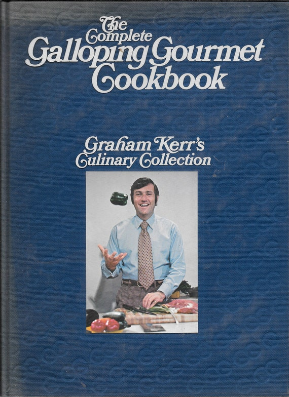 The Complete Galloping Gourmet Cookbook by Graham Kerr  1972