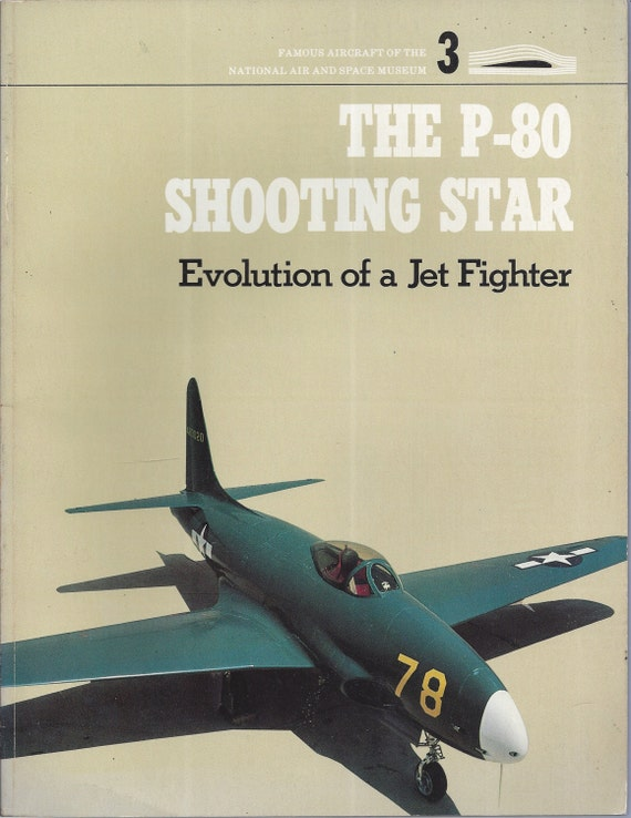 The P-80 Shooting Star: Evolution of a Jet Fighter  by E. T. Wooldridge