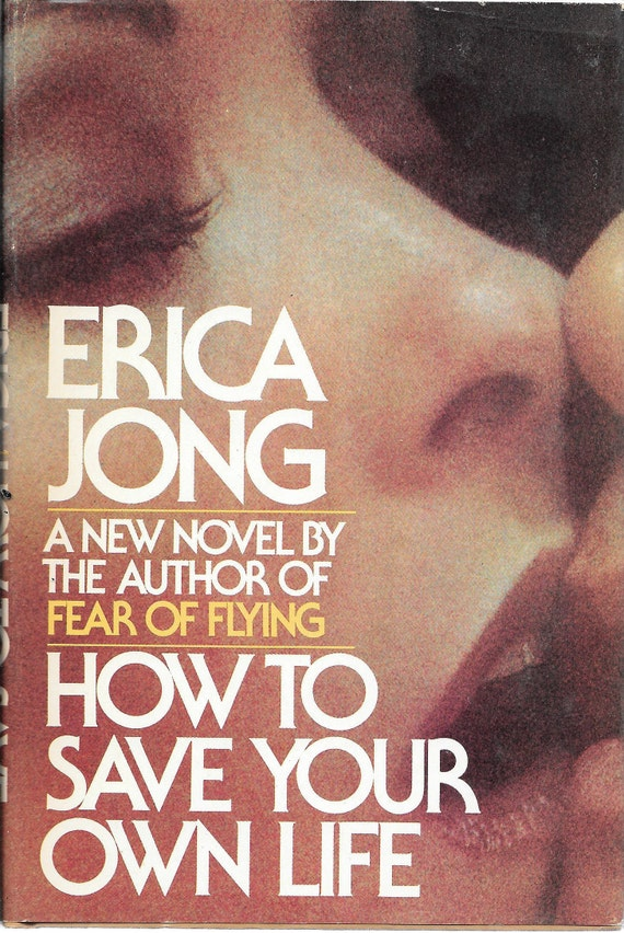 How To Save Your Own Life byErica Jong