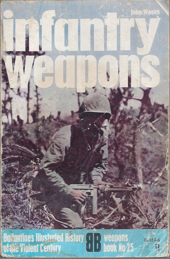 Infantry weapons by John Weeks  (Weapons) Book No 25 Ballantine's Illustrated History of the Violent Century