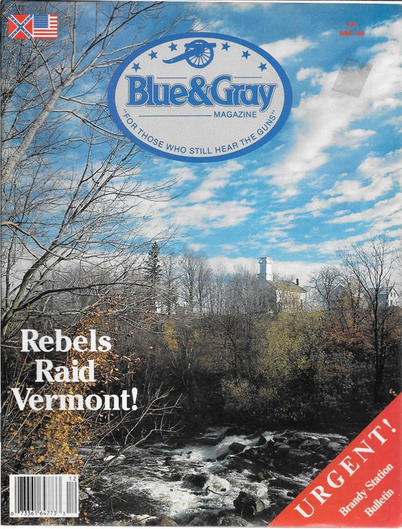 Blue & Gray Magazine-Rebels Raid Vermont (December 1990)
