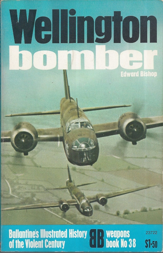 Wellington Bomber by Edward Bishop (Weapons) Book No 38 Ballantine's Illustrated History of the Violent Century