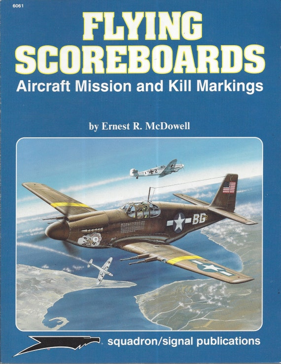 Squadron Signal: Flying Scoreboard Aircraft Mission & Kill Markings by Ernest R. McDowell