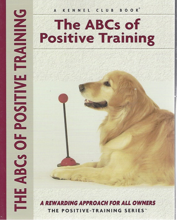 The ABCs of Positive Training    A Kennel Club Book by Miriam Fields-Babineau (2005)