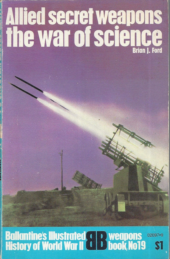 Allied Secret Weapons-The War of Science by Brian J. Ford (Weapons) Book No 19 Ballantine's Illustrated History of the World War II