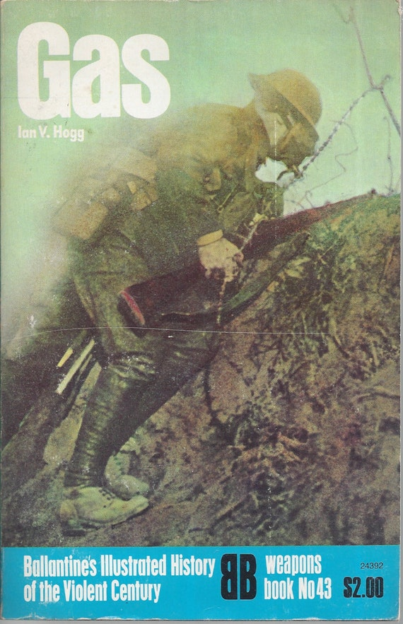 Gas by Ian V. Hogg (Weapons) Book No 43 Ballantine's Illustrated History of the Violent Century