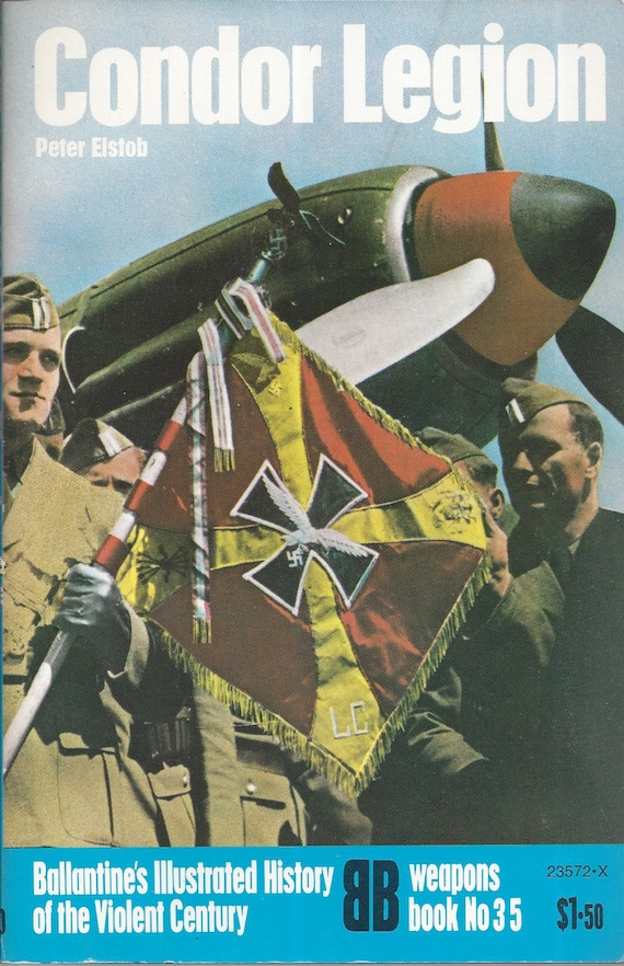 Condor Legion by Peter Elstob (Weapons) Book No 35 Ballantine's Illustrated History of the Violent Century