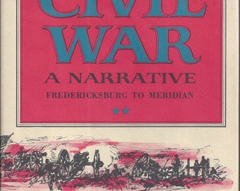 Shelby Foote's The Civil War-A Narrative FREDERICKSBURG TO MERIDIAN   (Volume two)