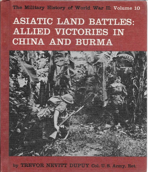 The Military History of WWII: Asiatic Land Battles-Allied Victories in China And Burma