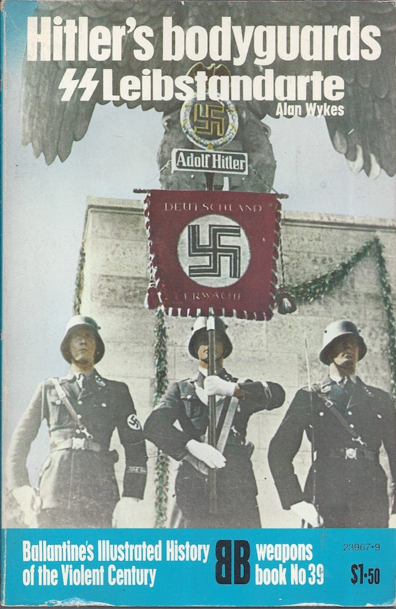 Hitler's Bodyguards Leibstandarte by Alan Wykes (Weapons) Book No 39 Ballantine's Illustrated History of the Violent Century