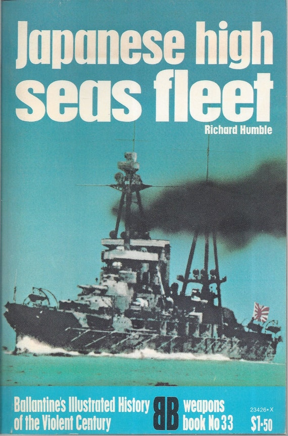 Japanese High Seas Fleet by Richard Humble (Weapons) Book No 33 Ballantine's Illustrated History of the Violent Century