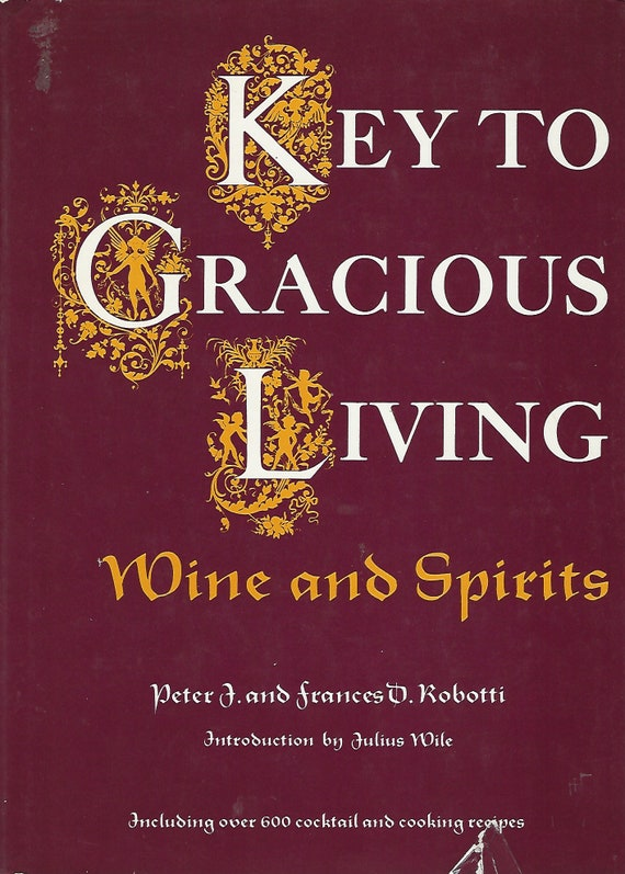 The Key to Gracious Living: Wine and Spirits by Peter J. & Frances D. Robotti     Hardcover (1972)