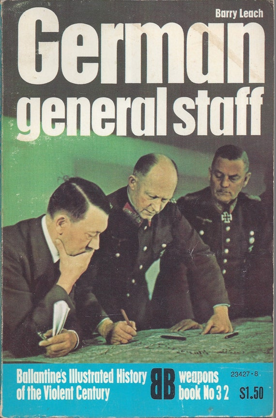 German General Staff by Barry A Leach (Weapons) Book No 32 Ballantine's Illustrated History of the Violent Century