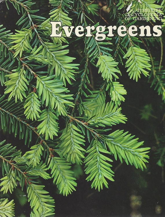 TIME-LIFE: The Encyclopedia of Gardening; Evergreens  by James Underwood Crockett (1971)