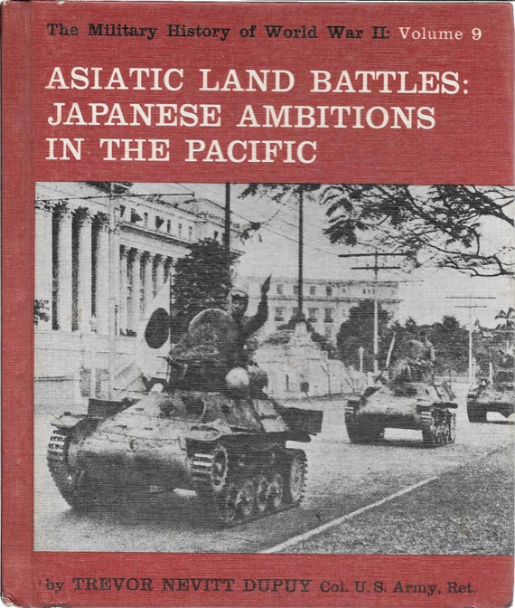 The Military History of WWII: Volume 9  Asiatic Land Battles-Japanese Ambitions in the Pacific
