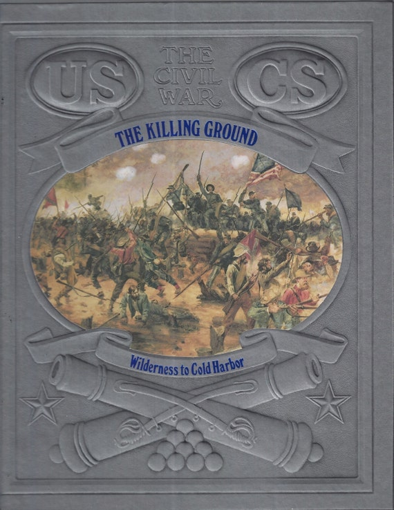 Time-Life: The Civil War-The Killing Ground-Wilderness to Cold Harbor