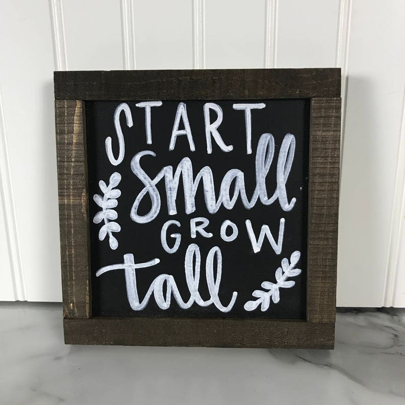 Start Small Grow Tall Wood Home Decor Sign  Black and White image 0