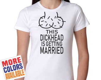 c8d3f258d This DICKHEAD Is Getting MARRIED T Shirt Women's Tee Funny Fiance Bridemaid  Bachelorette Party Gag Gift Joke Humor Wedding Shower Dick Penis