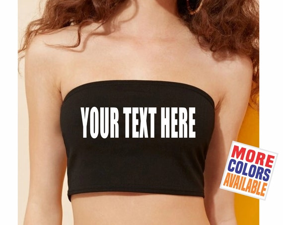 YOUR TEXT HERE Tube Top Cami Crop Shirt Bandeau Sexy Hot Fit Wife Gift Party Customized Custom Print Personalized Word Festival Concert Bar
