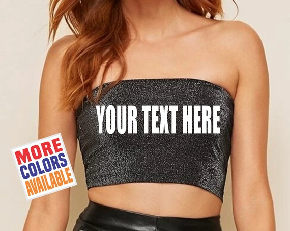YOUR TEXT HERE Glitter Tube Top Crop Shirt Bandeau Sexy Hot Fit Wife Gift Party Customized Custom Print Personalized Word Festival Sparkle