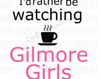 SVG Cutting File-Rather be watching Gilmore Girls-Cutting file-Cricut-Cute SVG-Instant Download-Digital File-Scrapbooking-Gilmore girl SVG