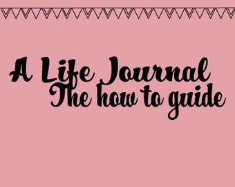 A Life Journal: The How To Guide