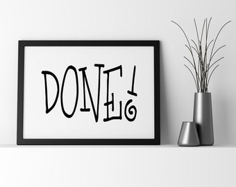 DONE! Instant Download Print / Calligraphy / Graphic Wall Art / Word Art / Wall Print / Art Prints / Black and White Prints / Printable Art