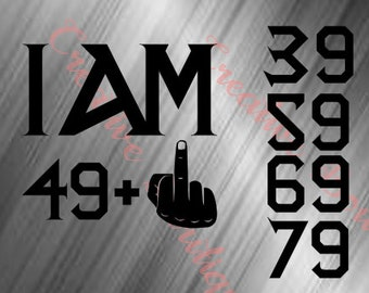 df220fbd I am Birthday file 39 49 59 69 79 plus middle finger equals 50 60 70 80 SVG  Cutting Cut Cricut Silhouette vector image