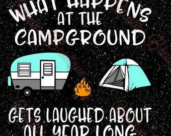 What happens at the campground gets laughed about all year long Camping camper camp fire campfire campsite site SVG Cutting File vector