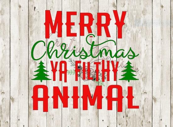 Merry Christmas Ya Filthy Animal Svg.Filthy Animal Svg Merry Christmas Ya Filthy Animal Svg