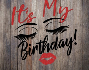 It's Its my birthday day lips eyes eyelashes eye birth for making shirt tshirt SVG Cutting File Cricut Silhouette lady woman vector image