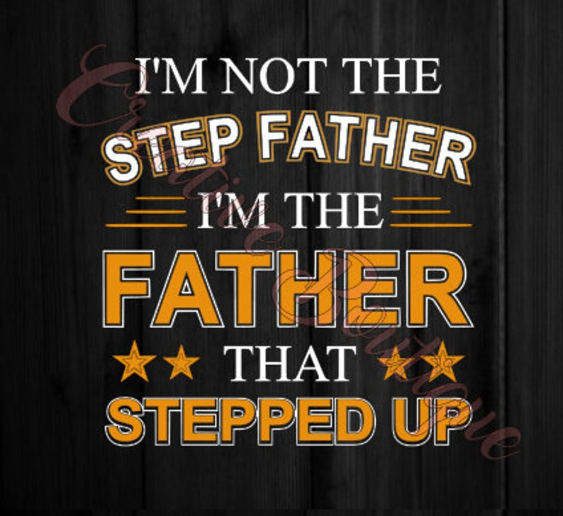 166155674 I'm not the Step Father I'm the Father that stepped up | Etsy