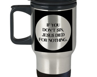 78d4c85c02a Funy Jesus Travel Mug Sin Mugs Funny Christian Mug Funny Religious Gift For  Christians From Atheists 14 oz Silver Cup