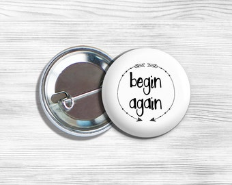 "Inspirational ""Begin Again"" Pinback Button 1.75"""
