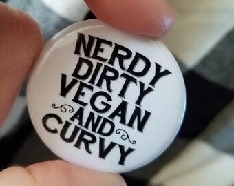 Nerdy Dirty Vegan and Curvy - Vegan Button - Vegan Pin - Animal Activist - Animal Rights Pin - Animal Rights Button - Vegan Gift - Item 1203