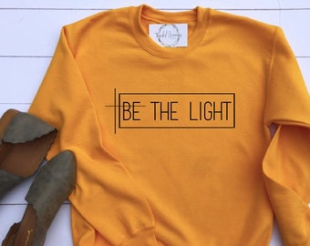 badc7b392d49 Be The Light Sweatshirt, Be The Light Sweater, Women's Christian Shirts,  Christian T Shirts, gift for her, Faith TShirts, Christian T Shirt