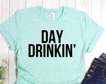 b1ecf7489 Day Drinkin Shirt, Day Drinkin Tshirt, Day Drinking Shirt, Day Drinking  Tshirt, Day Drinkin Tank Top, Day Drinking Tank Top