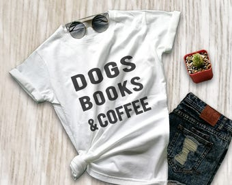 Dog lover tee shirt gift womens graphic tee coffee shirt book lover t shirts dogs books coffee ladies screen printed tshirt size XS S M L