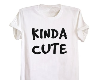 Kinda cute screen print shirt funny graphic tee tumblr quote blogger inspired tee size XS S M L