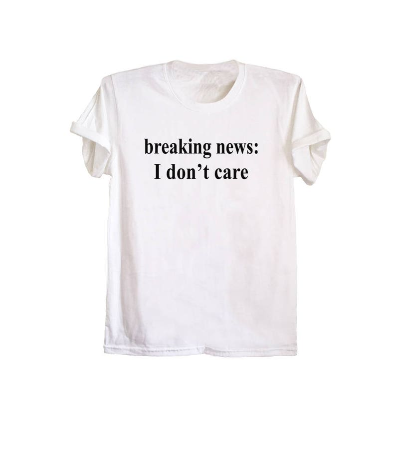 3abc149c6 Breaking news I don't care cool t shirts for men women   Etsy