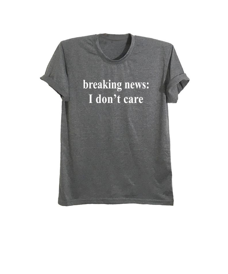 0669d335f Breaking news I don't care funny t-shirts with saying   Etsy