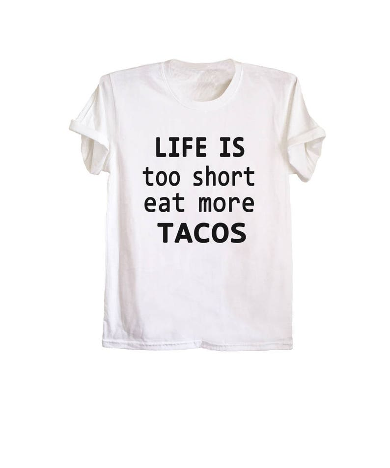 157e6ea8e Funny graphic tees for teens life is too short eat more tacos | Etsy