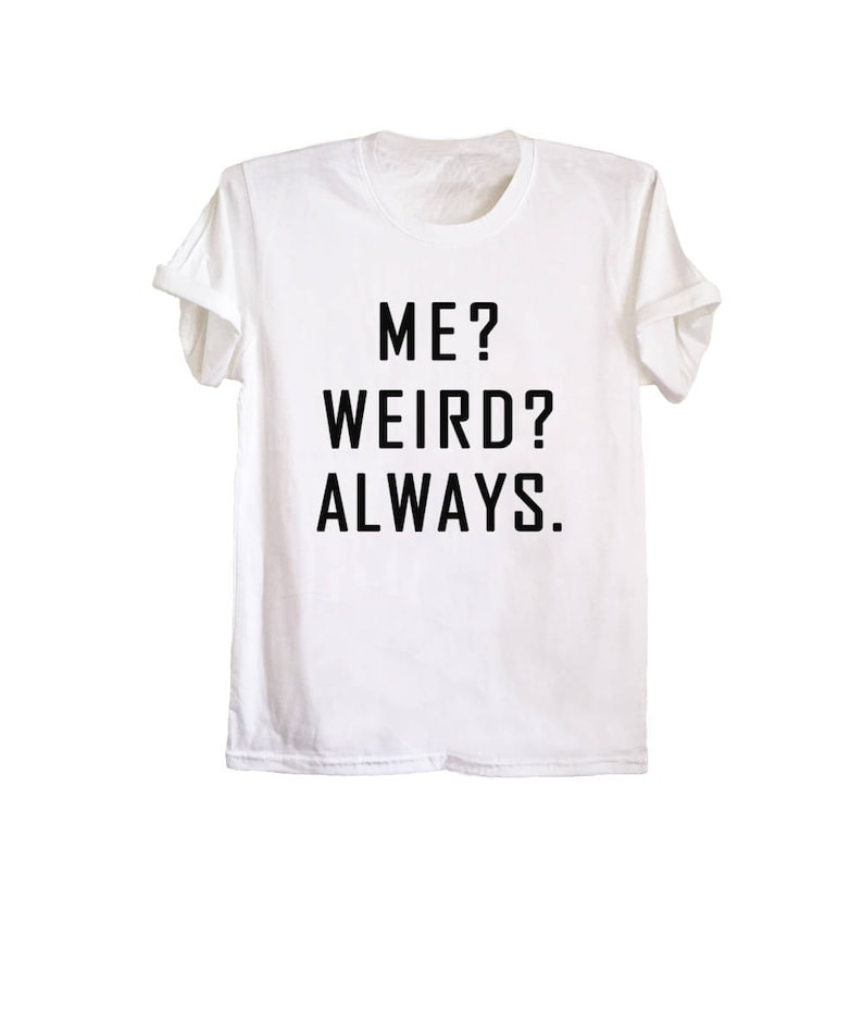 65771ee6d Me weird always cool t shirts men women graphic tees tumblr | Etsy