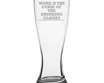 Work Is The Curse Of The Drinking Class - Oscar Wild Pilsner Glass